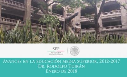 Avances en la Educación Media Superior 2012 - 2017 Dr. Rodolfo Tuirán Enero de 2018